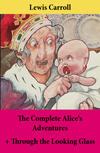 The Complete Alice's Adventures + Through the Looking Glass